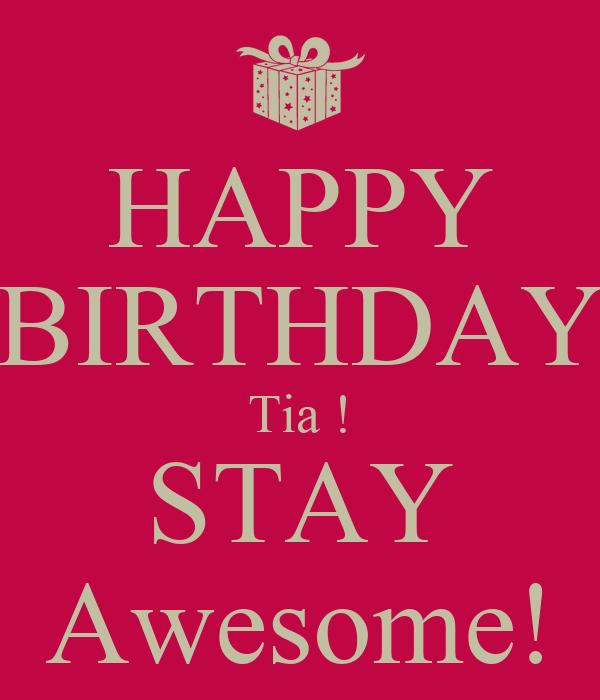 HAPPY BIRTHDAY Tia ! STAY Awesome!