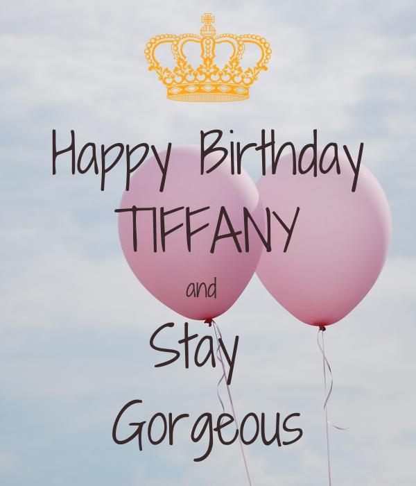Happy Birthday TIFFANY and  Stay  Gorgeous