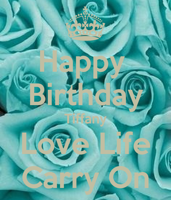 Happy Birthday Tiffany Love Life Carry On Poster