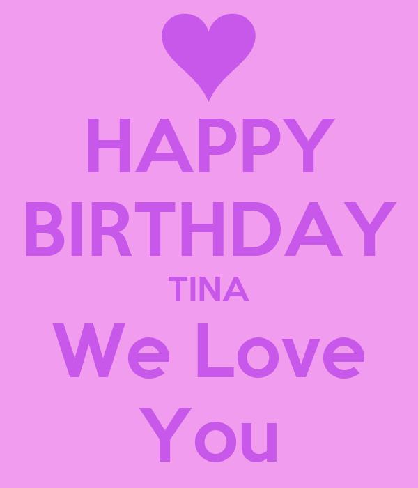 HAPPY BIRTHDAY TINA We Love You