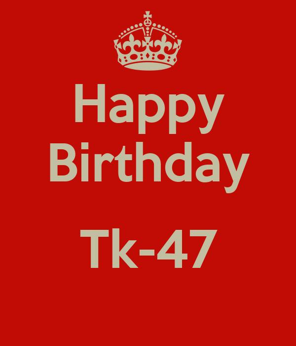 Happy Birthday  Tk-47