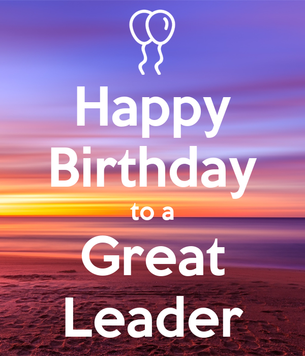Happy Birthday to a Great Leader