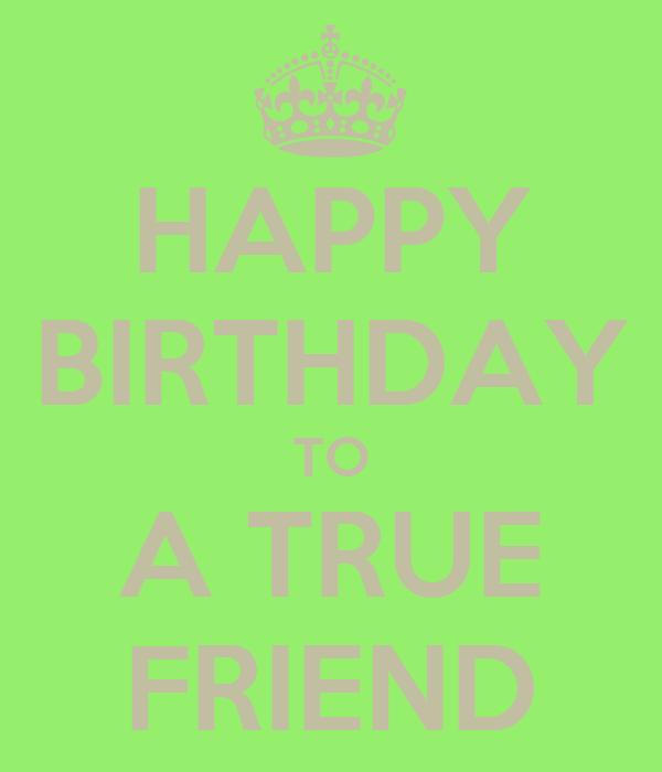 HAPPY BIRTHDAY TO A TRUE FRIEND