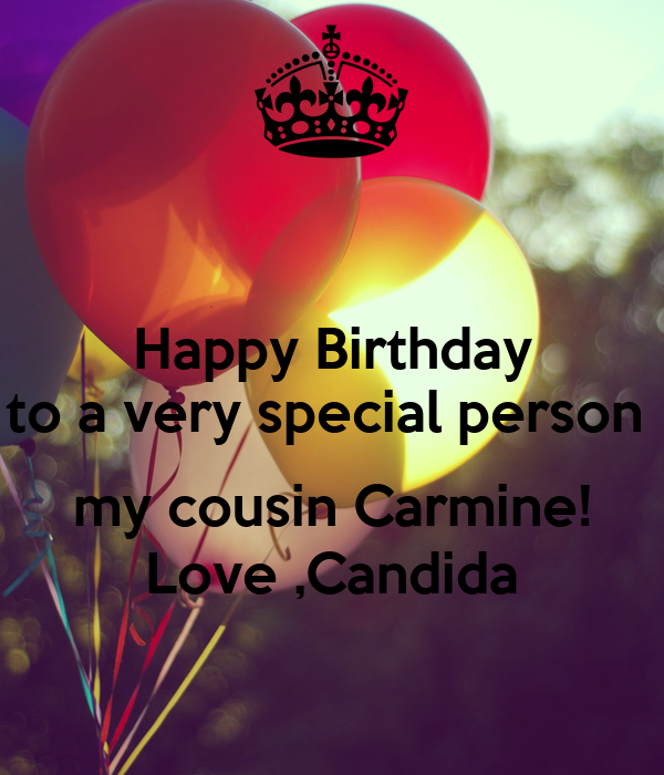 Happy Birthday to a very special person   my cousin Carmine! Love ,Candida