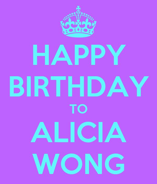 HAPPY BIRTHDAY TO ALICIA WONG