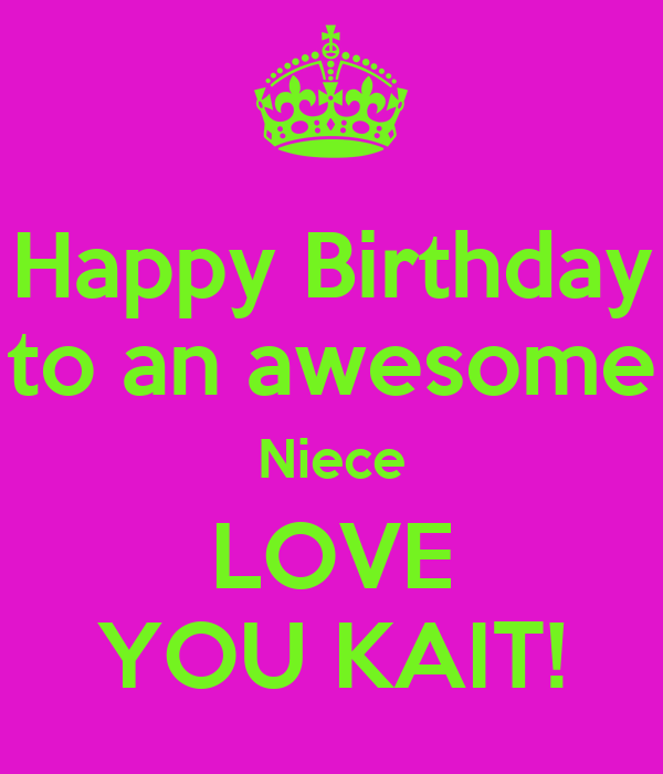 Happy Birthday to an awesome Niece LOVE YOU KAIT!