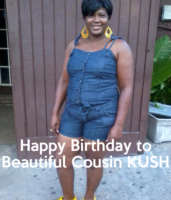 Happy Birthday to Beautiful Cousin KUSH