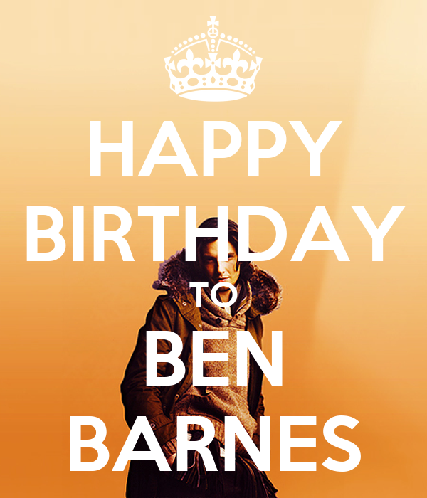 HAPPY BIRTHDAY TO BEN BARNES