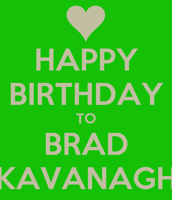 HAPPY BIRTHDAY TO BRAD KAVANAGH
