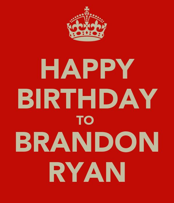 HAPPY BIRTHDAY TO  BRANDON RYAN