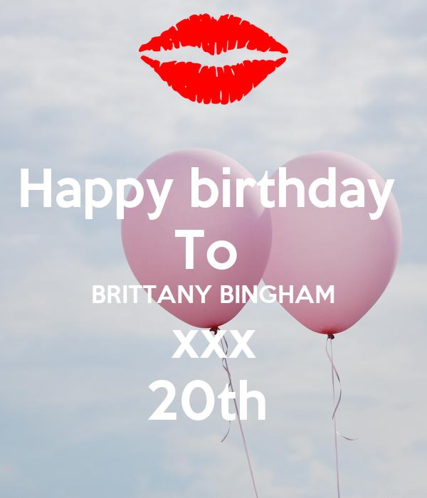 Happy birthday  To  BRITTANY BINGHAM xxx 20th