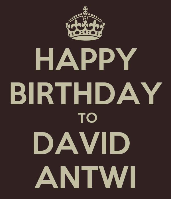 HAPPY BIRTHDAY  TO DAVID  ANTWI