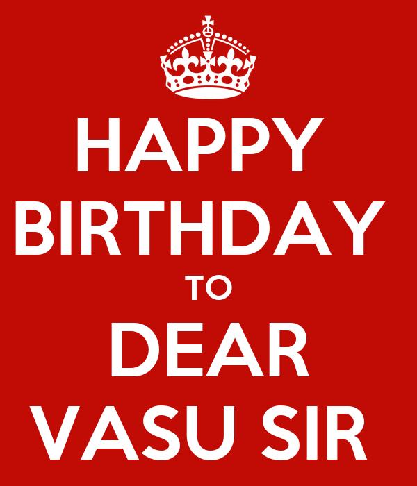 HAPPY  BIRTHDAY  TO DEAR VASU SIR