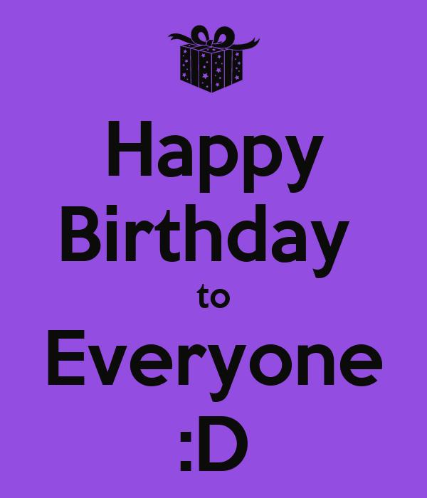 Happy Birthday  to Everyone :D