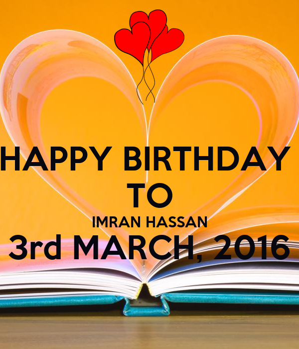 HAPPY BIRTHDAY  TO IMRAN HASSAN 3rd MARCH, 2016