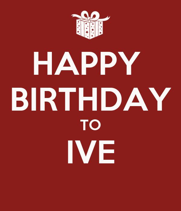 HAPPY  BIRTHDAY TO IVE