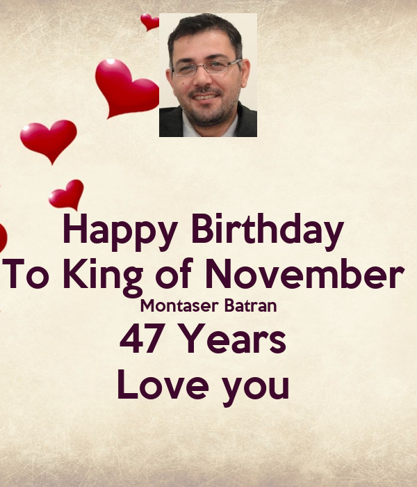 Happy Birthday  To King of November  Montaser Batran 47 Years  Love you
