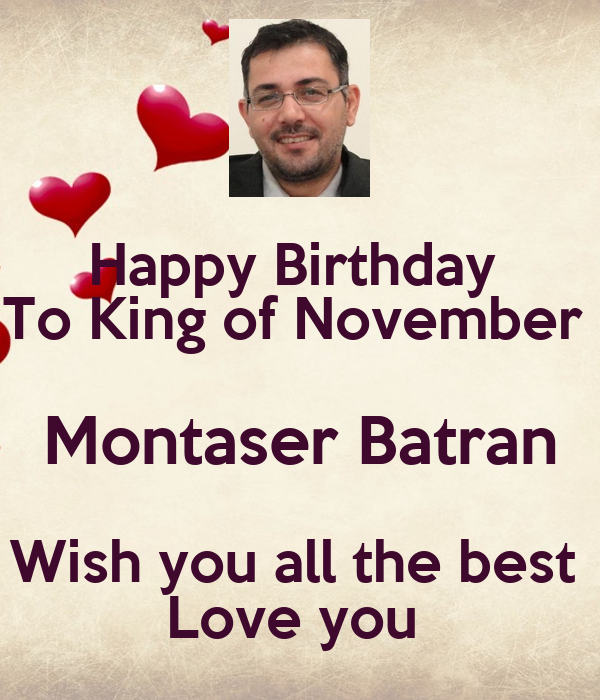 Happy Birthday  To King of November  Montaser Batran Wish you all the best  Love you