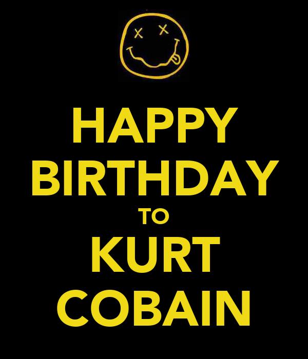 HAPPY BIRTHDAY TO KURT COBAIN