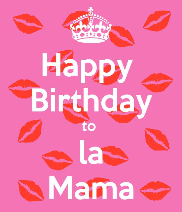 Happy  Birthday to  la Mama