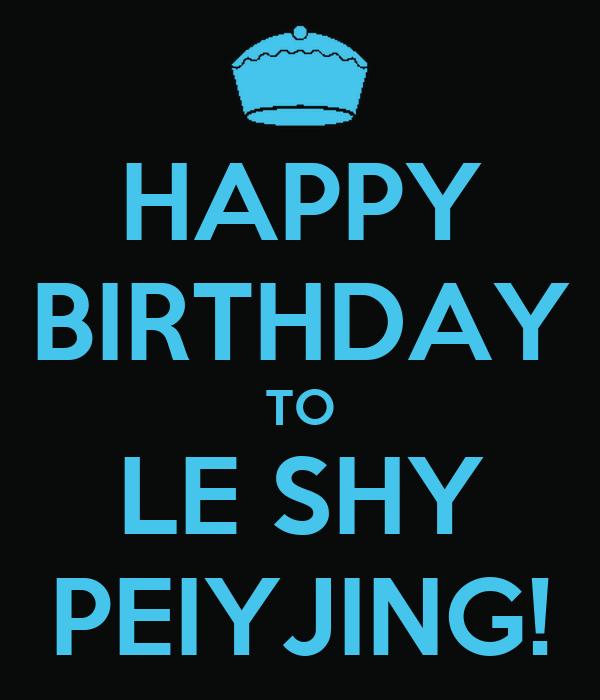 HAPPY BIRTHDAY TO LE SHY PEIYJING!