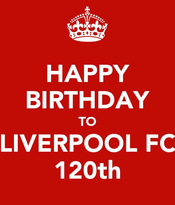 HAPPY BIRTHDAY TO LIVERPOOL FC 120th