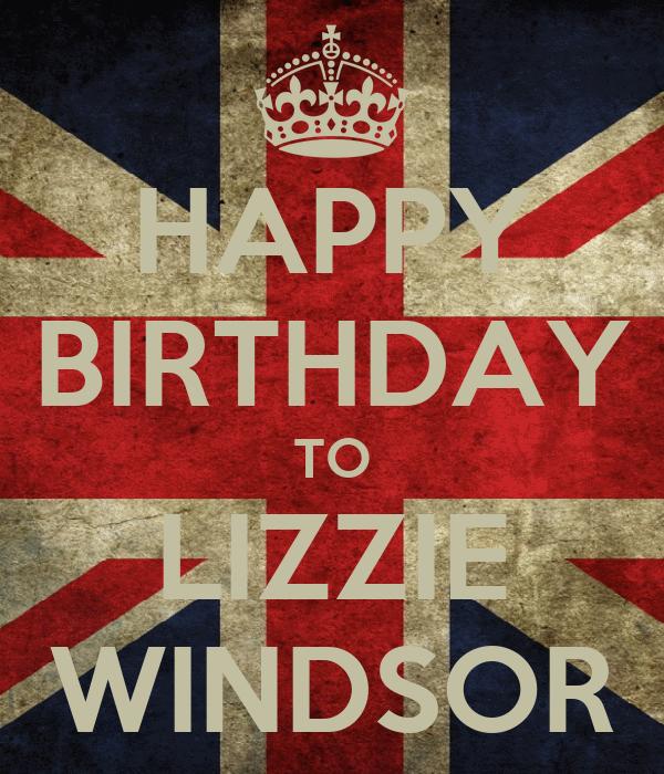 HAPPY BIRTHDAY TO LIZZIE WINDSOR