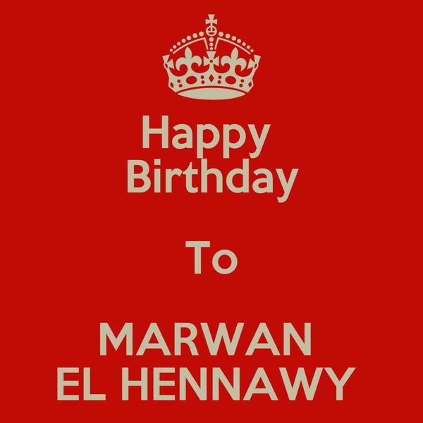 Happy  Birthday To MARWAN  EL HENNAWY