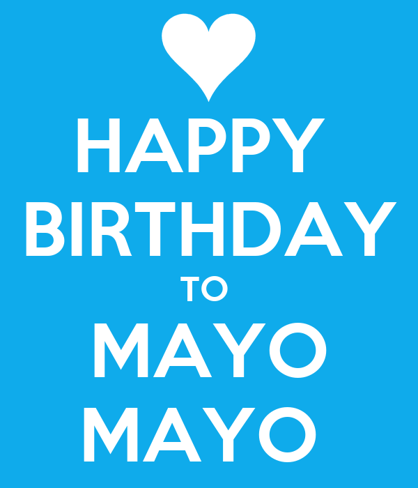 HAPPY      BIRTHDAY   TO  MAYO MAYO