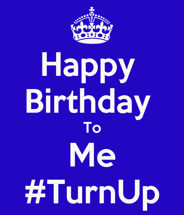 Happy  Birthday  To Me #TurnUp