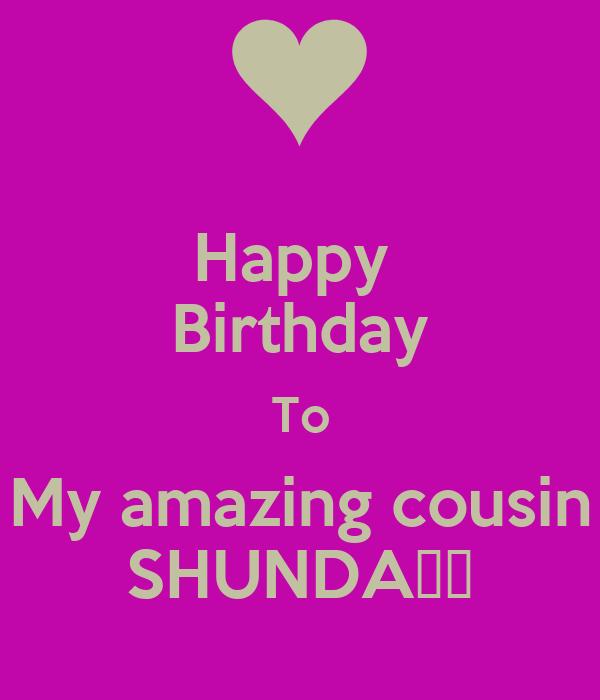 Happy  Birthday To My amazing cousin SHUNDA❤️