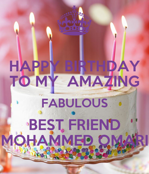 HAPPY BIRTHDAY TO MY AMAZING FABULOUS BEST FRIEND MOHAMMED
