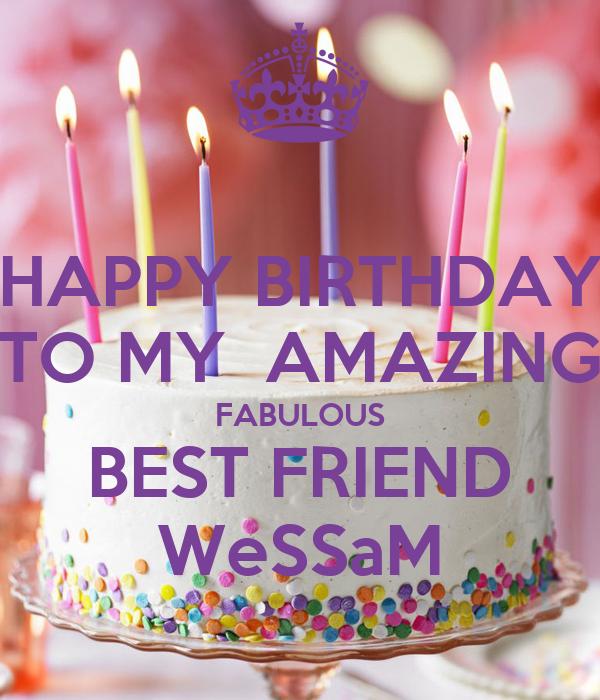 HAPPY BIRTHDAY TO MY  AMAZING FABULOUS BEST FRIEND WeSSaM