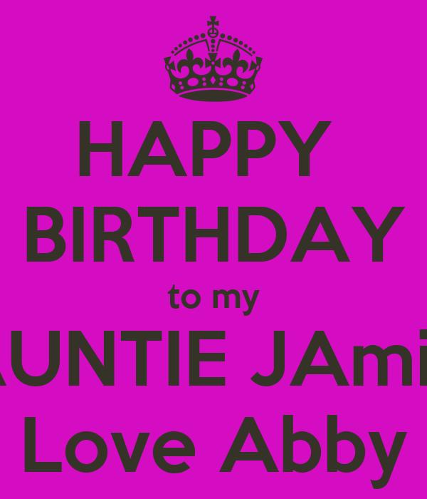 HAPPY  BIRTHDAY to my AUNTIE JAmie Love Abby