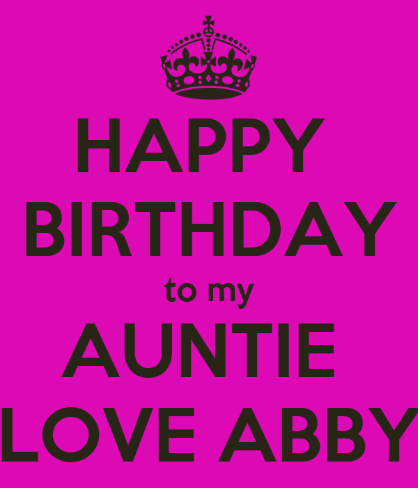 HAPPY  BIRTHDAY to my AUNTIE  LOVE ABBY