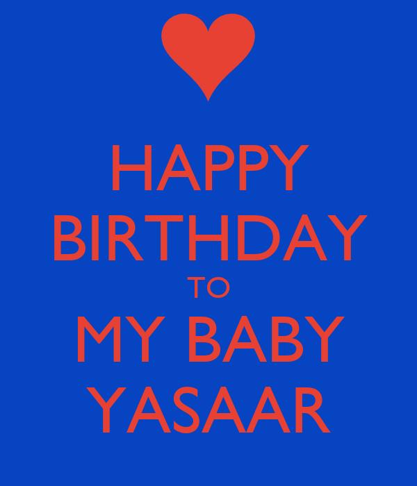 HAPPY BIRTHDAY TO MY BABY YASAAR