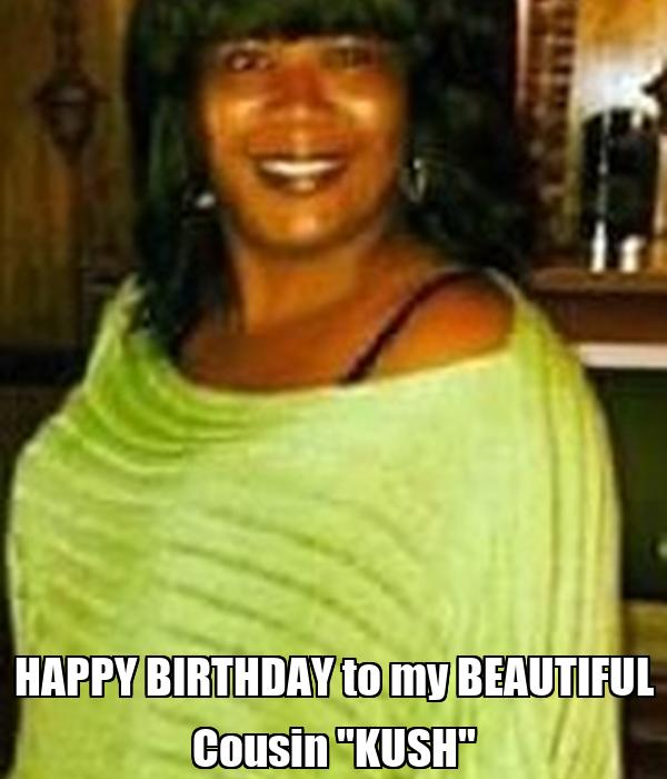 """HAPPY BIRTHDAY to my BEAUTIFUL Cousin """"KUSH"""""""