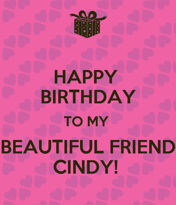 HAPPY BIRTHDAY TO MY BEAUTIFUL FRIEND CINDY! Poster