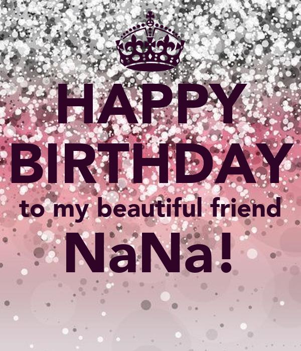 HAPPY BIRTHDAY to my beautiful friend NaNa!
