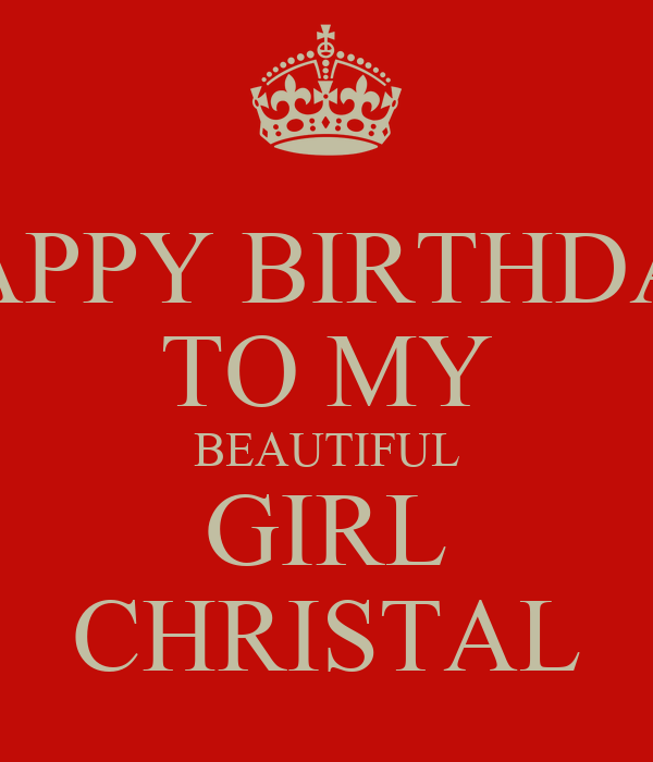 HAPPY BIRTHDAY TO MY BEAUTIFUL GIRL CHRISTAL