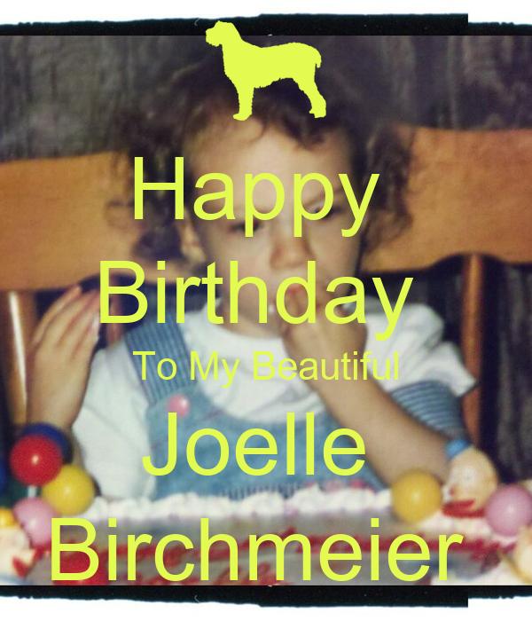 Happy  Birthday  To My Beautiful Joelle  Birchmeier
