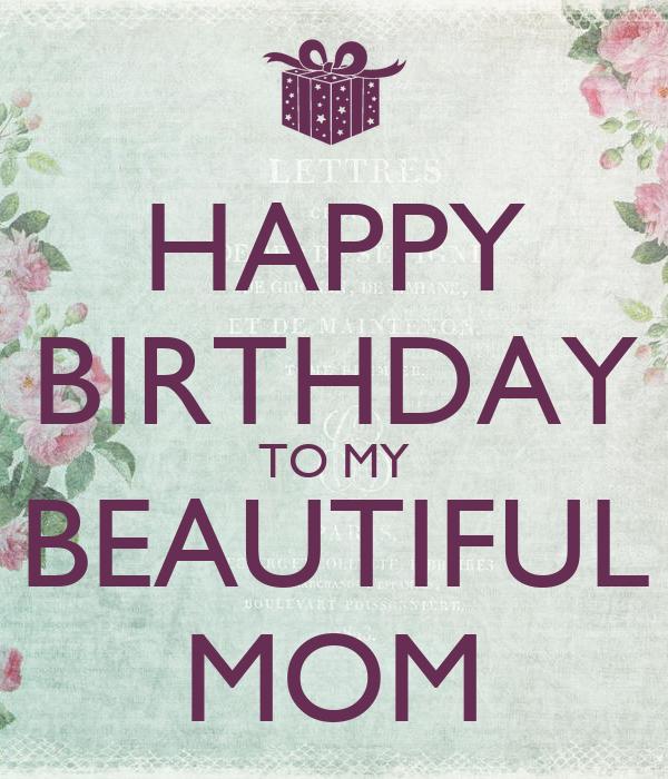 Beautiful Mom Birthday Quotes: Happy Birthday To My Beautiful Mom Quotes