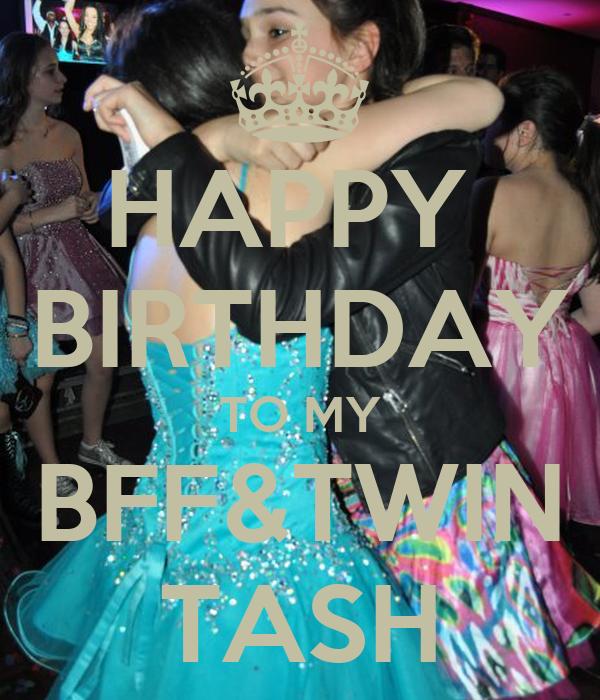 HAPPY  BIRTHDAY TO MY BFF&TWIN TASH