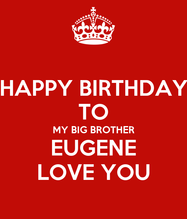 HAPPY BIRTHDAY TO MY BIG BROTHER EUGENE LOVE YOU