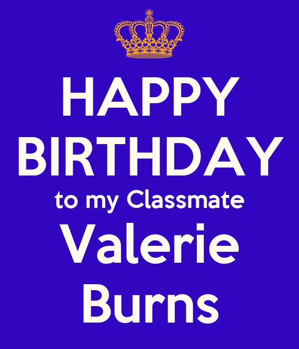 HAPPY BIRTHDAY to my Classmate Valerie Burns