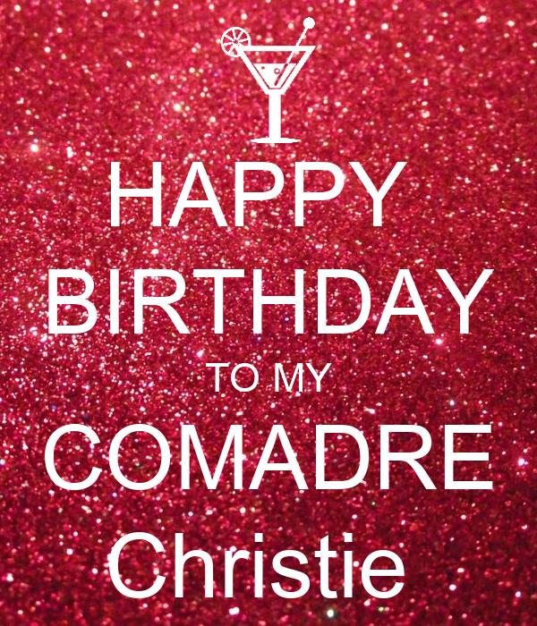 HAPPY  BIRTHDAY TO MY COMADRE Christie
