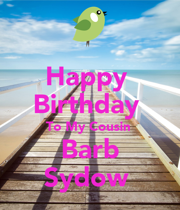 Happy  Birthday  To My Cousin  Barb Sydow