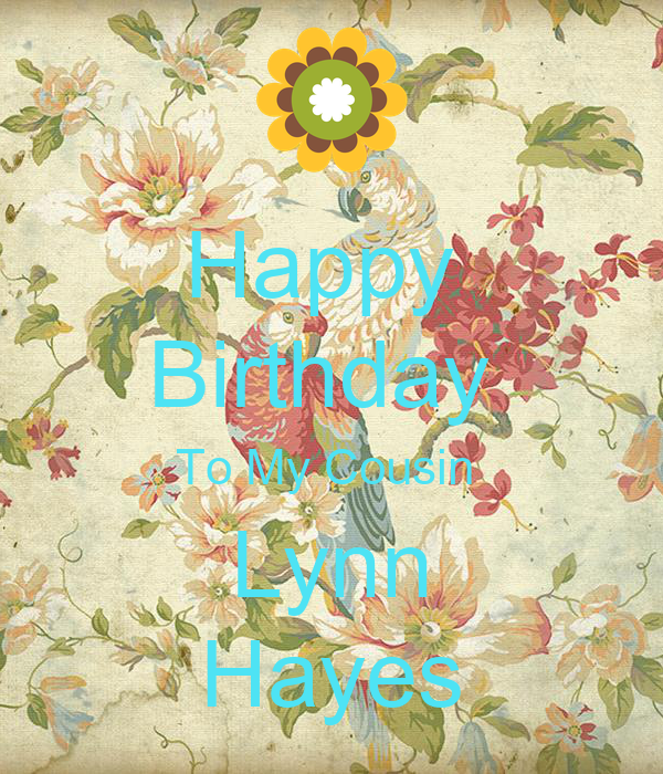 Happy  Birthday  To My Cousin  Lynn Hayes