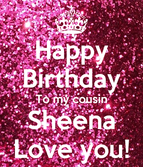 Happy Birthday To my cousin Sheena Love you!