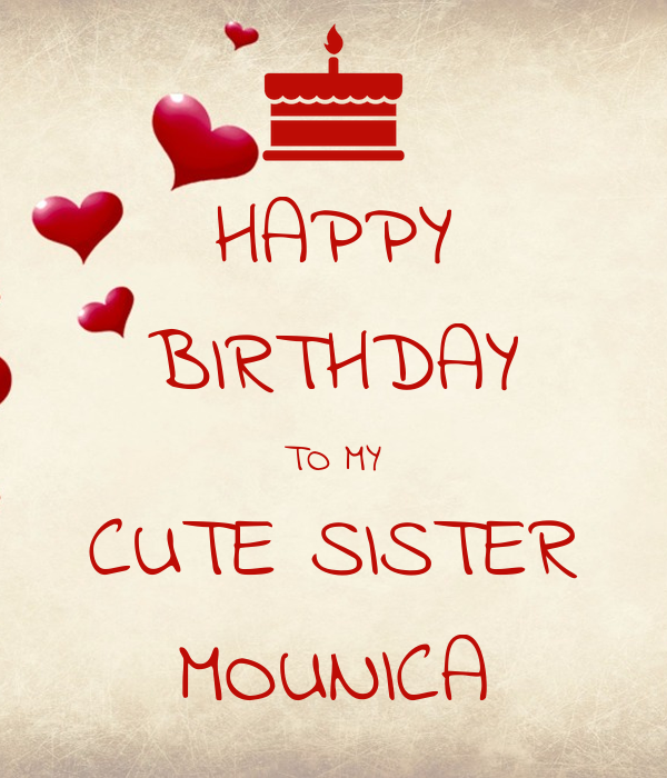 HAPPY BIRTHDAY TO MY CUTE SISTER MOUNICA